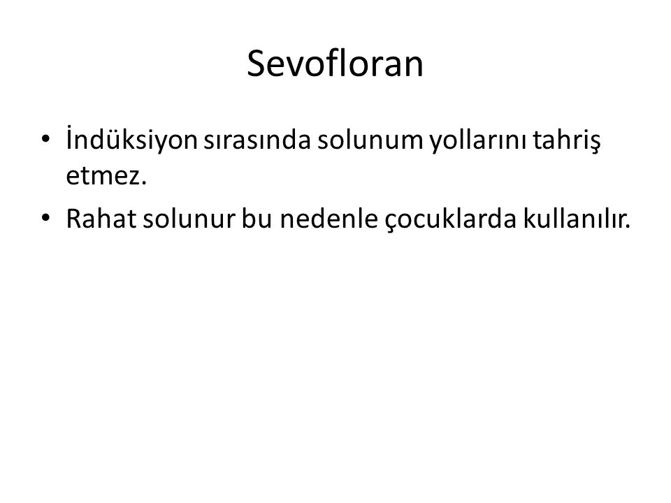 Sevofloran • İndüksiyon sırasında solunum yollarını tahriş etmez.