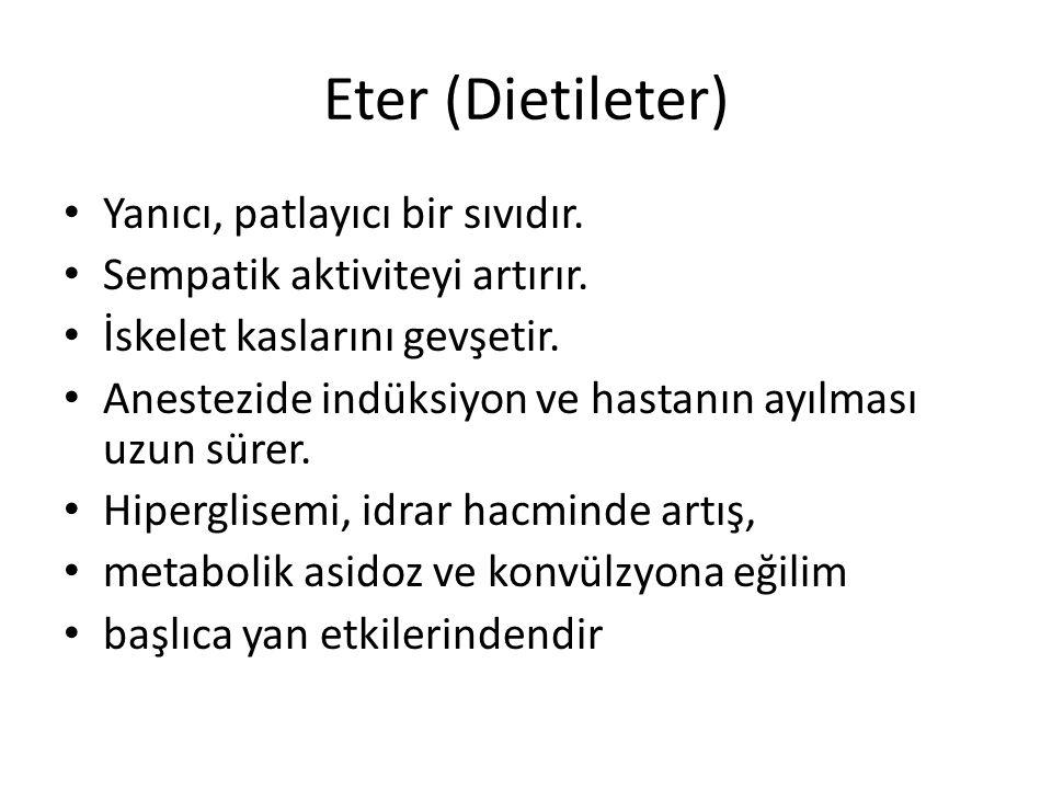 Eter (Dietileter) • Yanıcı, patlayıcı bir sıvıdır.