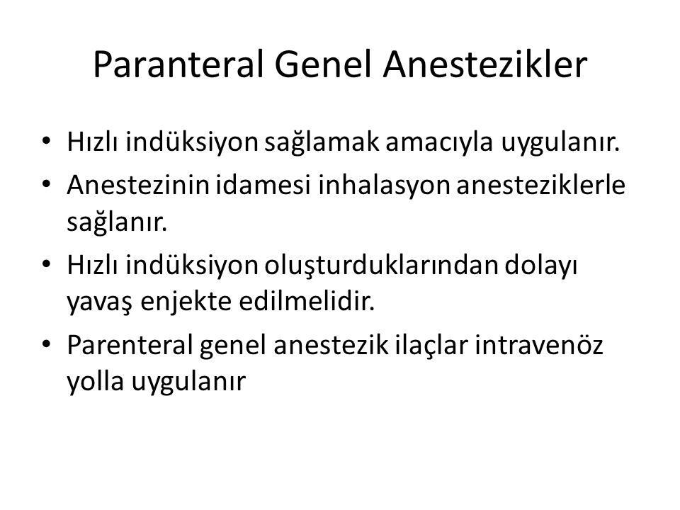 Paranteral Genel Anestezikler • Hızlı indüksiyon sağlamak amacıyla uygulanır.