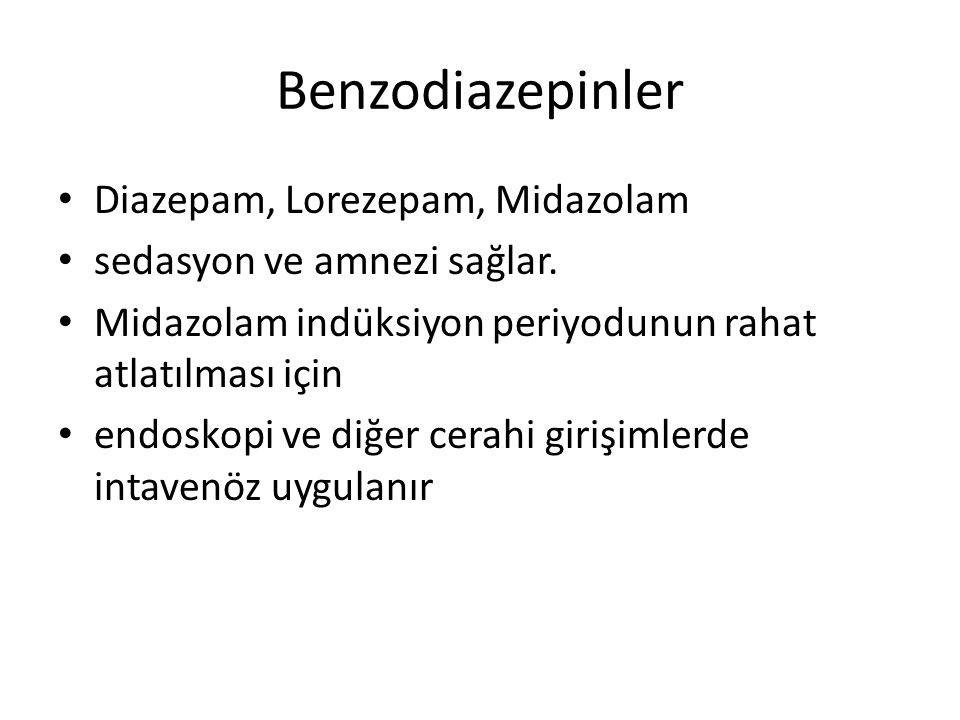 Benzodiazepinler • Diazepam, Lorezepam, Midazolam • sedasyon ve amnezi sağlar.