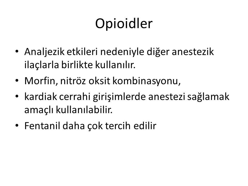 Opioidler •A•Analjezik etkileri nedeniyle diğer anestezik ilaçlarla birlikte kullanılır.