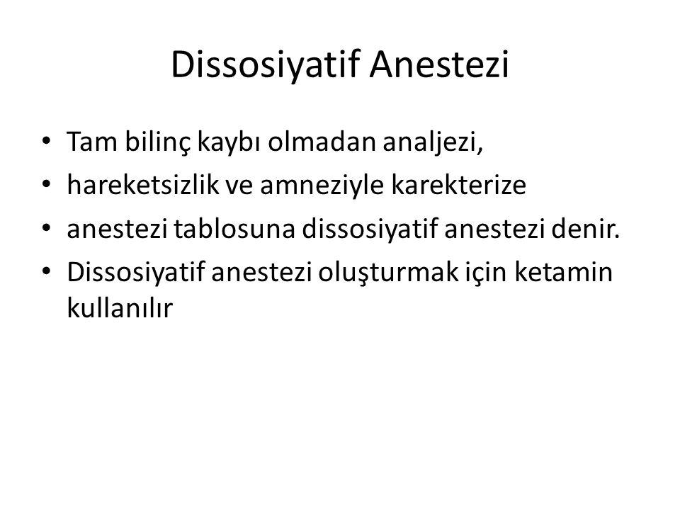 Dissosiyatif Anestezi • Tam bilinç kaybı olmadan analjezi, • hareketsizlik ve amneziyle karekterize • anestezi tablosuna dissosiyatif anestezi denir.