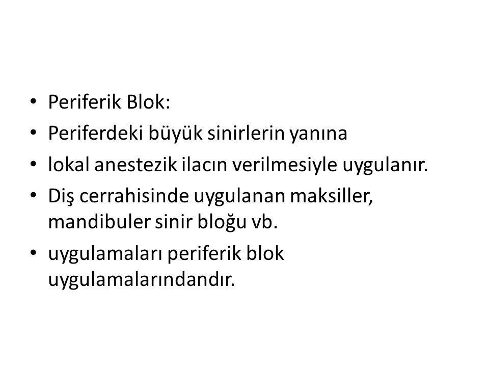 • Periferik Blok: • Periferdeki büyük sinirlerin yanına • lokal anestezik ilacın verilmesiyle uygulanır.