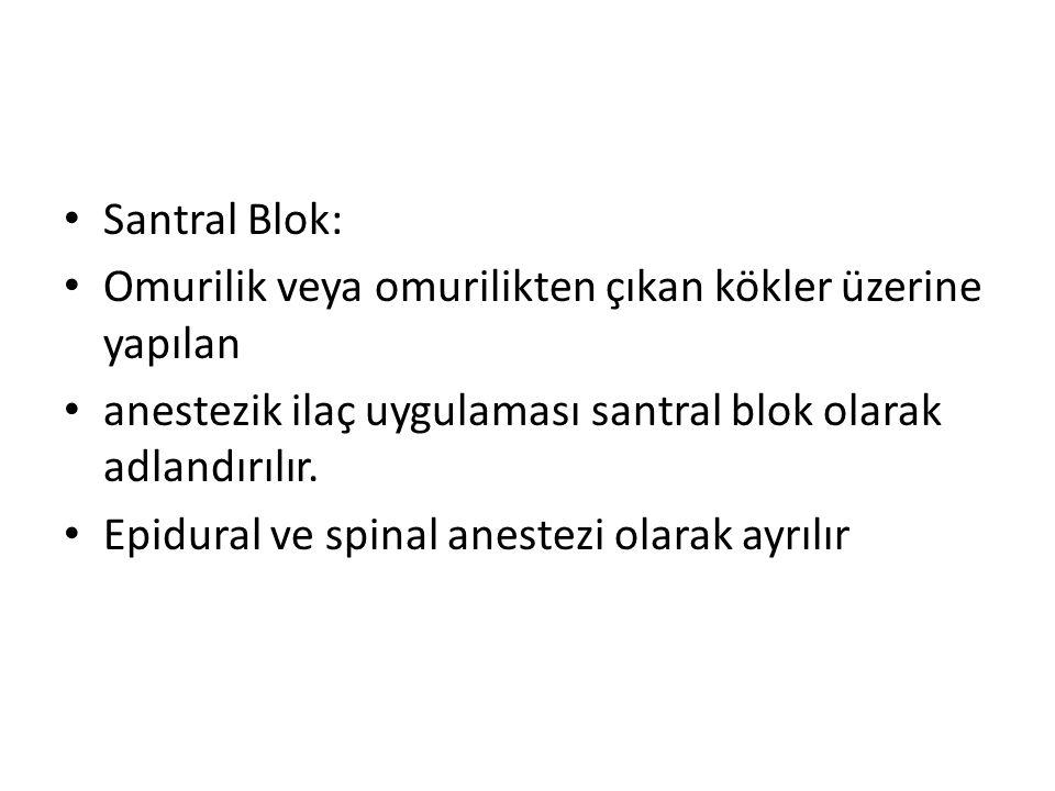• Santral Blok: • Omurilik veya omurilikten çıkan kökler üzerine yapılan • anestezik ilaç uygulaması santral blok olarak adlandırılır.