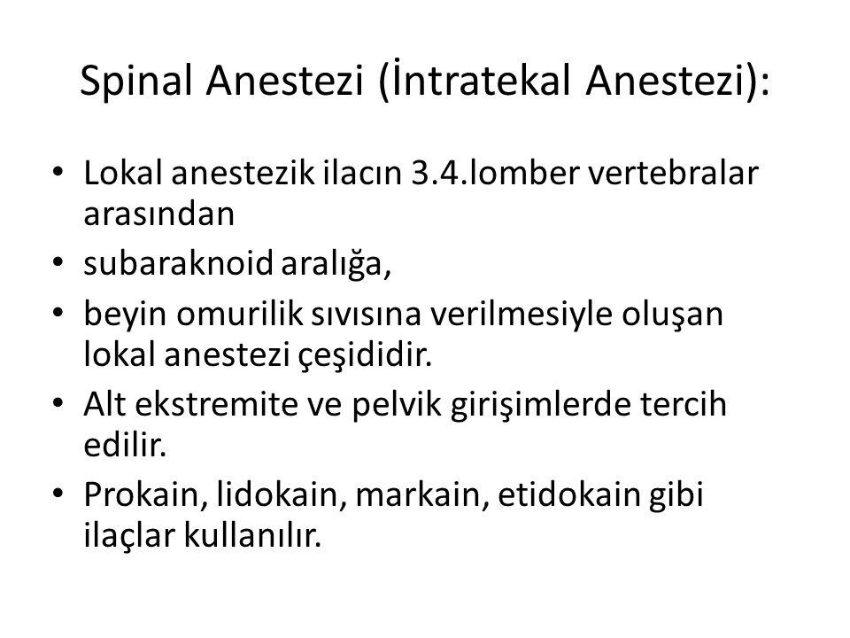 Spinal Anestezi (İntratekal Anestezi): • Lokal anestezik ilacın 3.4.lomber vertebralar arasından • subaraknoid aralığa, • beyin omurilik sıvısına verilmesiyle oluşan lokal anestezi çeşididir.