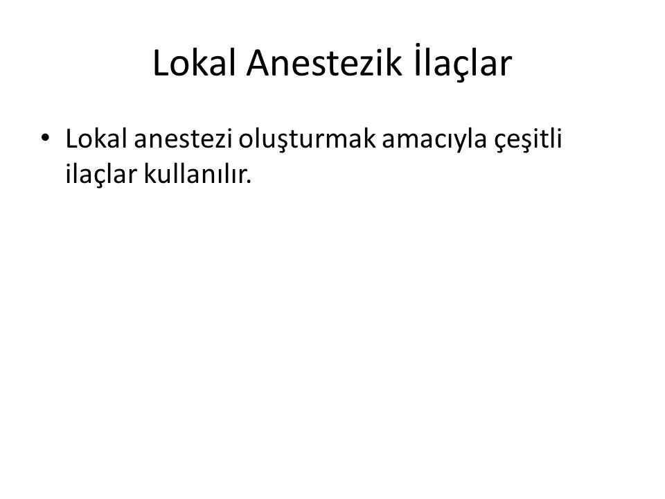 Lokal Anestezik İlaçlar • Lokal anestezi oluşturmak amacıyla çeşitli ilaçlar kullanılır.