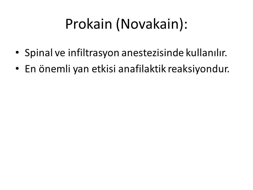 Prokain (Novakain): • Spinal ve infiltrasyon anestezisinde kullanılır.