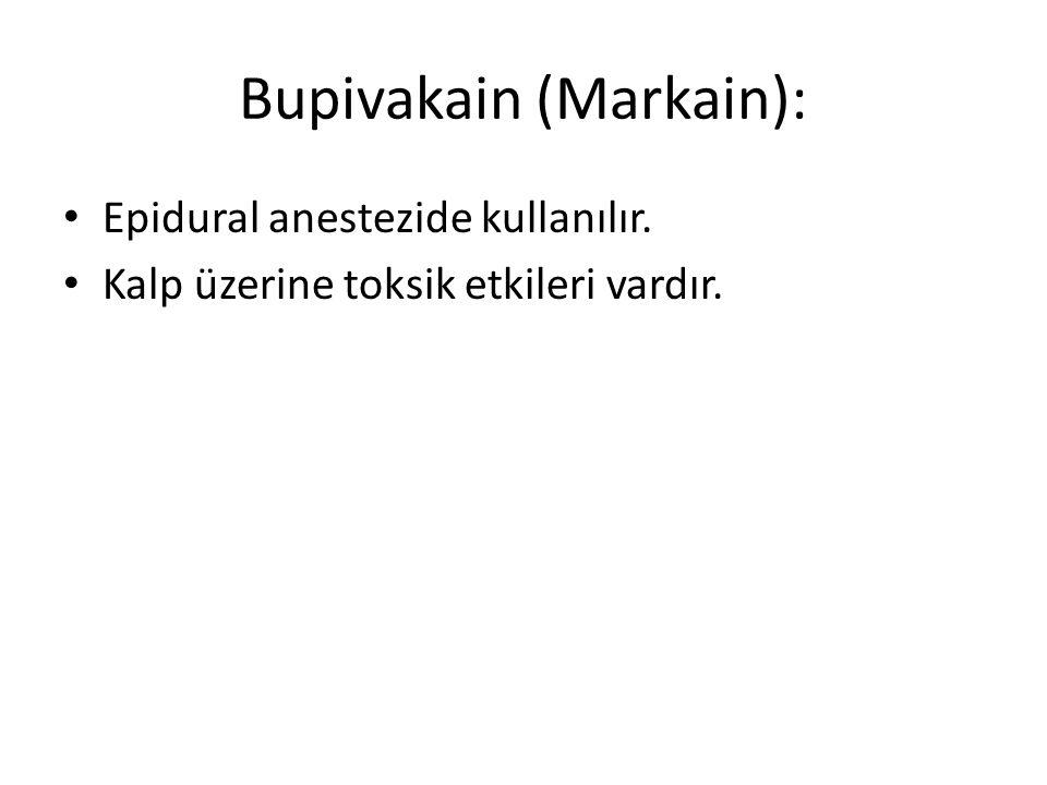 Bupivakain (Markain): • Epidural anestezide kullanılır. • Kalp üzerine toksik etkileri vardır.