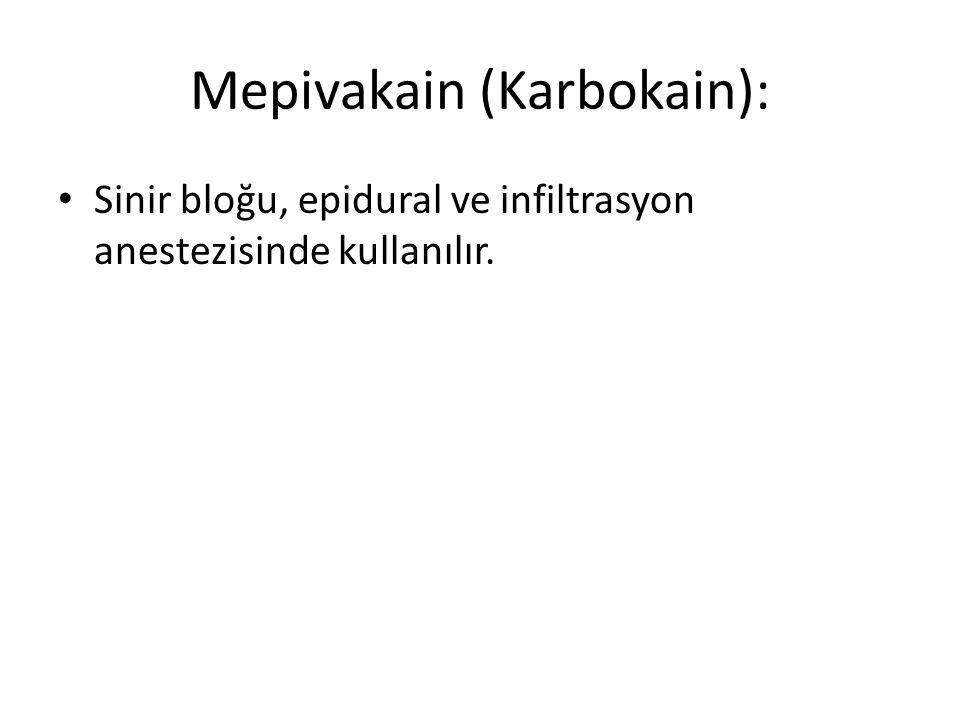 Mepivakain (Karbokain): • Sinir bloğu, epidural ve infiltrasyon anestezisinde kullanılır.
