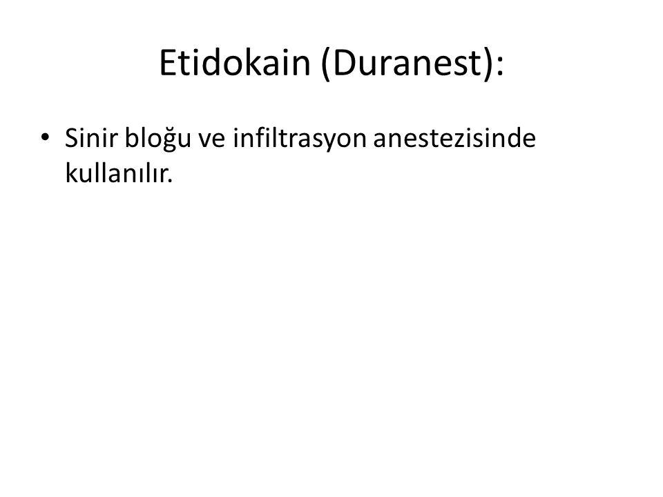 Etidokain (Duranest): • Sinir bloğu ve infiltrasyon anestezisinde kullanılır.
