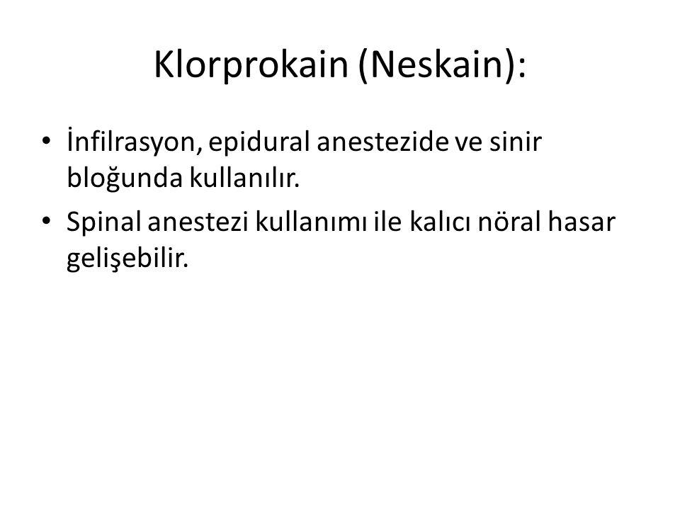 Klorprokain (Neskain): • İnfilrasyon, epidural anestezide ve sinir bloğunda kullanılır.