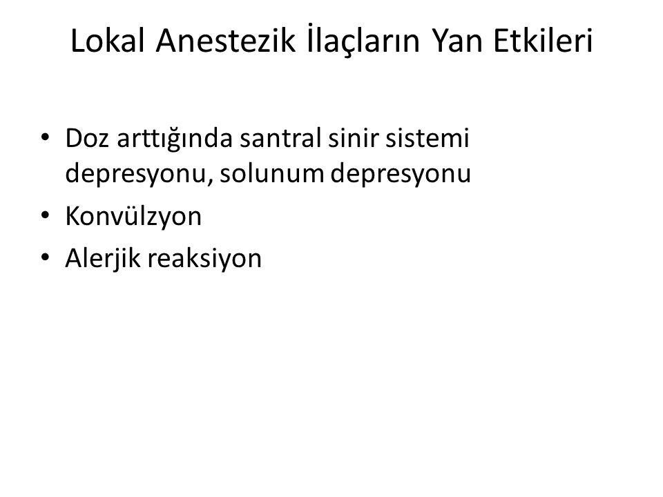 Lokal Anestezik İlaçların Yan Etkileri • Doz arttığında santral sinir sistemi depresyonu, solunum depresyonu • Konvülzyon • Alerjik reaksiyon