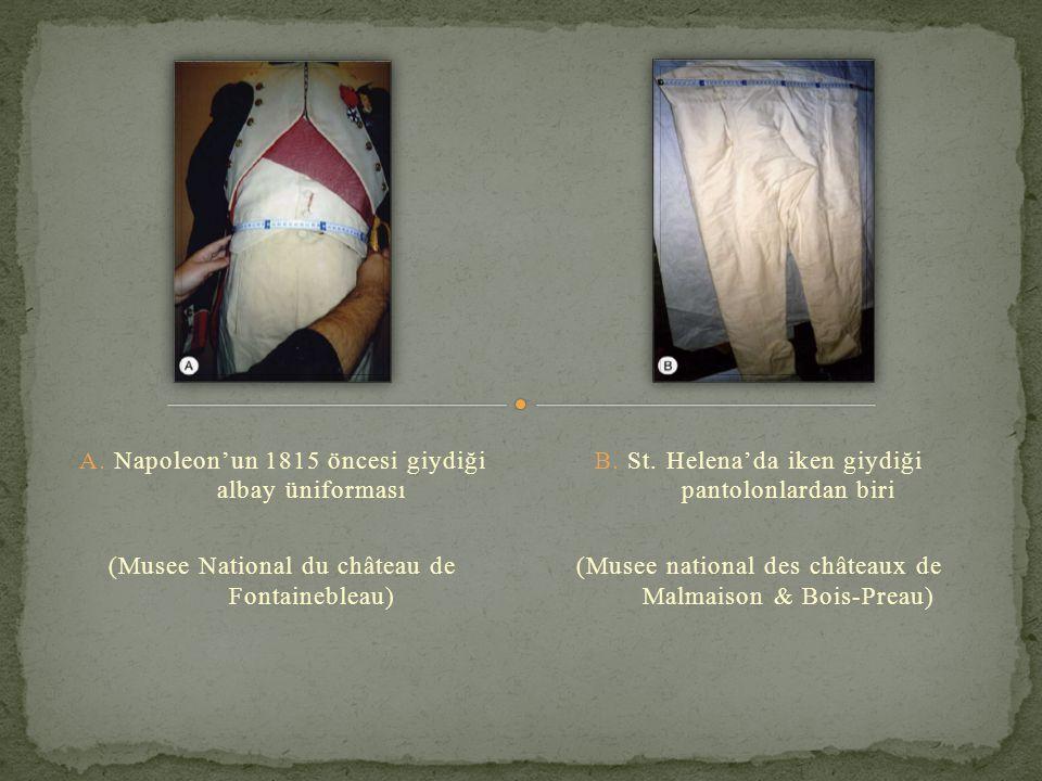 A. Napoleon'un 1815 öncesi giydiği albay üniforması (Musee National du château de Fontainebleau) B. St. Helena'da iken giydiği pantolonlardan biri (Mu