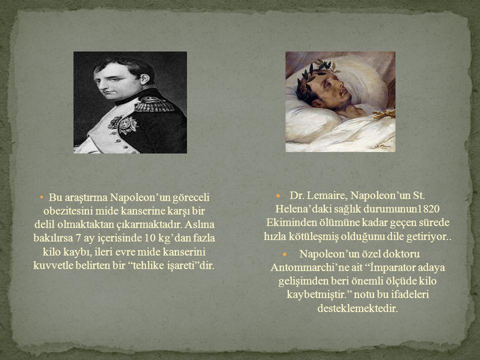  Dr. Lemaire, Napoleon'un St. Helena'daki sağlık durumunun1820 Ekiminden ölümüne kadar geçen sürede hızla kötüleşmiş olduğunu dile getiriyor..  Napo