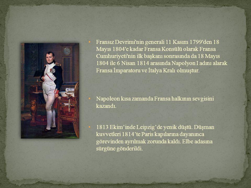 • Fransız Devrimi'nin generali 11 Kasım 1799'den 18 Mayıs 1804'e kadar Fransa Konsülü olarak Fransa Cumhuriyeti'nin ilk başkanı sonrasında da 18 Mayıs