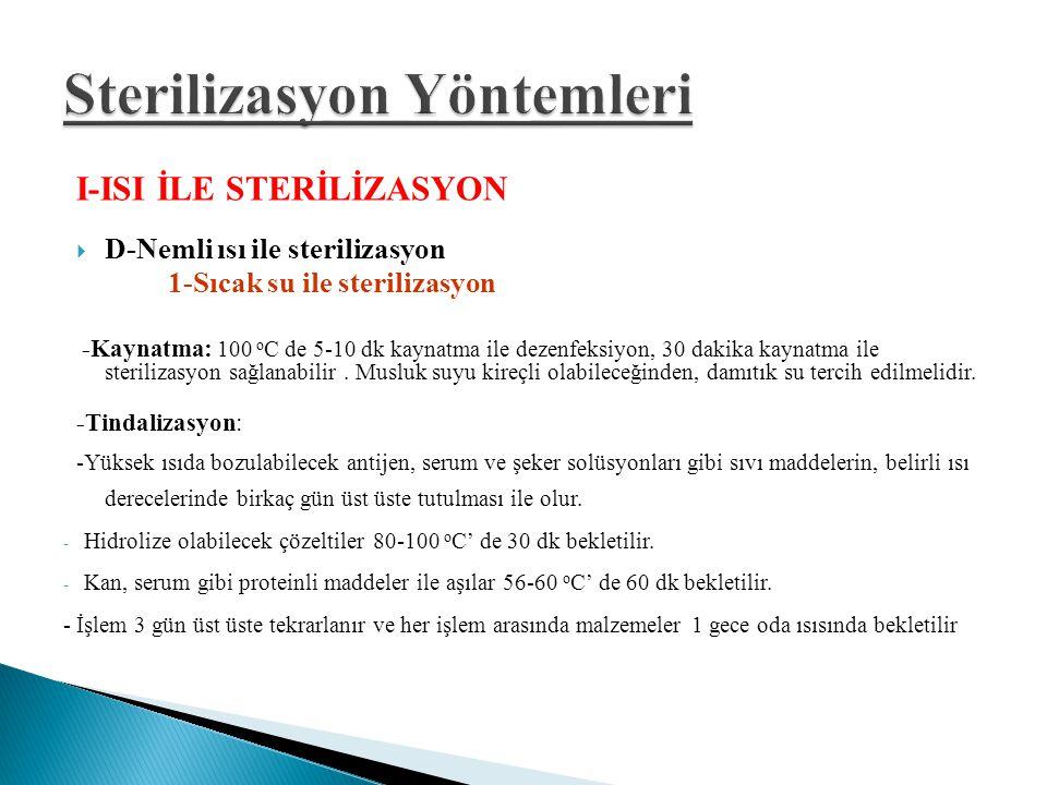 I-ISI İLE STERİLİZASYON  D-Nemli ısı ile sterilizasyon 1-Sıcak su ile sterilizasyon -Kaynatma: 100 o C de 5-10 dk kaynatma ile dezenfeksiyon, 30 daki