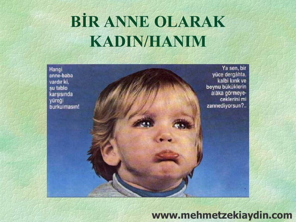 BİR ANNE OLARAK KADIN/HANIM www.mehmetzekiaydin.com