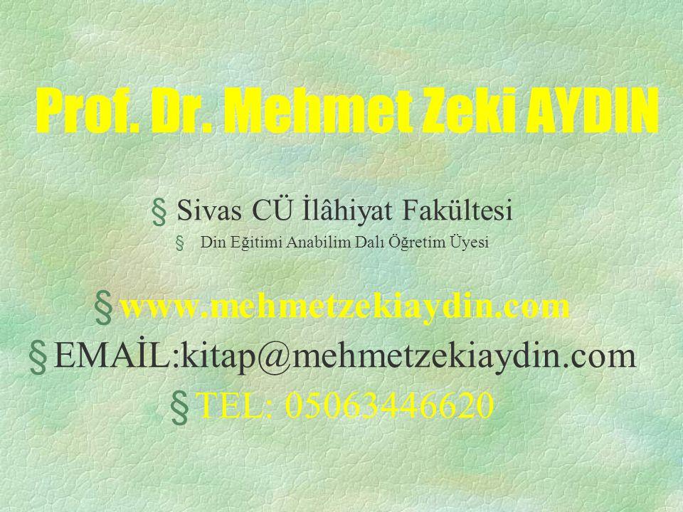 Prof. Dr. Mehmet Zeki AYDIN §Sivas CÜ İlâhiyat Fakültesi §Din Eğitimi Anabilim Dalı Öğretim Üyesi §www.mehmetzekiaydin.com §EMAİL:kitap@mehmetzekiaydi