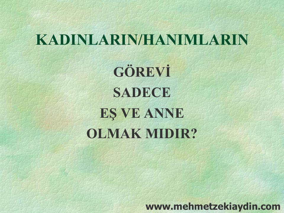 KADINLARIN/HANIMLARIN GÖREVİ SADECE EŞ VE ANNE OLMAK MIDIR? www.mehmetzekiaydin.com