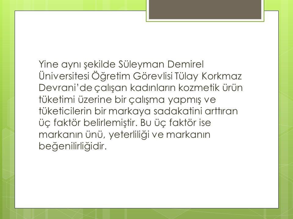 Yine aynı şekilde Süleyman Demirel Üniversitesi Öğretim Görevlisi Tülay Korkmaz Devrani'de çalışan kadınların kozmetik ürün tüketimi üzerine bir çalış