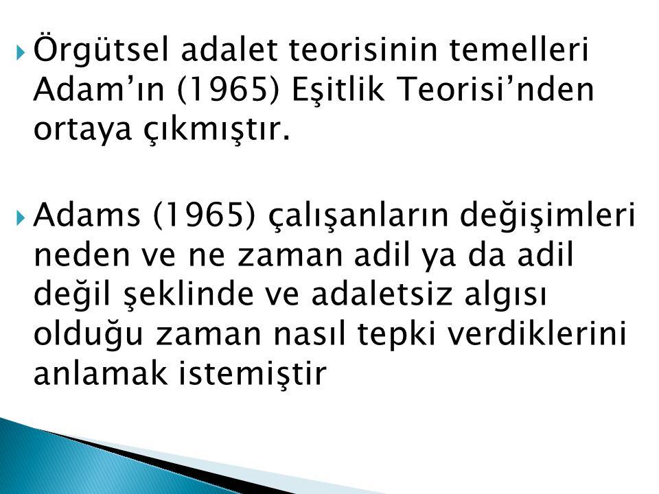  Örgütsel adalet teorisinin temelleri Adam'ın (1965) Eşitlik Teorisi'nden ortaya çıkmıştır.  Adams (1965) çalışanların değişimleri neden ve ne zaman