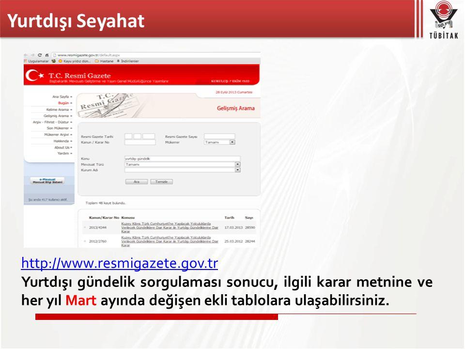 Yurtdışı Seyahat http://www.resmigazete.gov.tr Yurtdışı gündelik sorgulaması sonucu, ilgili karar metnine ve her yıl Mart ayında değişen ekli tablolara ulaşabilirsiniz.
