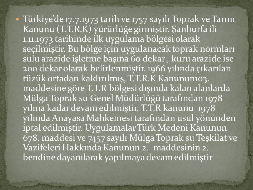  Türkiye'de 17.7.1973 tarih ve 1757 sayılı Toprak ve Tarım Kanunu (T.T.R.K) yürürlüğe girmiştir. Şanlıurfa ili 1.11.1973 tarihinde ilk uygulama bölge