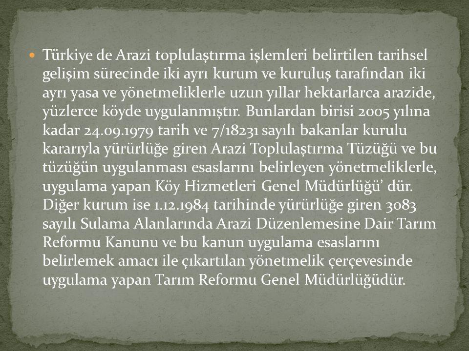  Türkiye de Arazi toplulaştırma işlemleri belirtilen tarihsel gelişim sürecinde iki ayrı kurum ve kuruluş tarafından iki ayrı yasa ve yönetmeliklerle