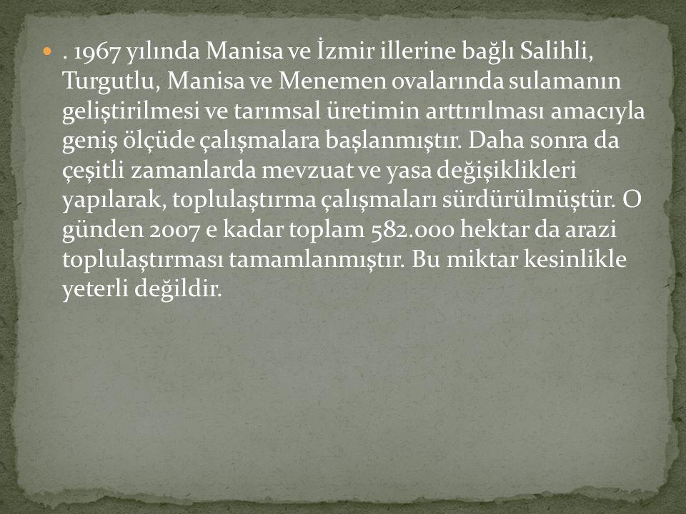 . 1967 yılında Manisa ve İzmir illerine bağlı Salihli, Turgutlu, Manisa ve Menemen ovalarında sulamanın geliştirilmesi ve tarımsal üretimin arttırılm