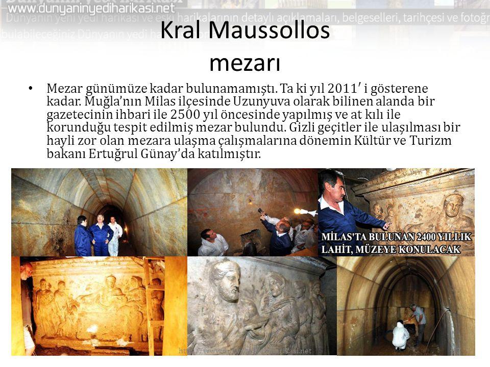 Kral Maussollos mezarı • Mezar günümüze kadar bulunamamıştı. Ta ki yıl 2011′ i gösterene kadar. Muğla'nın Milas ilçesinde Uzunyuva olarak bilinen alan