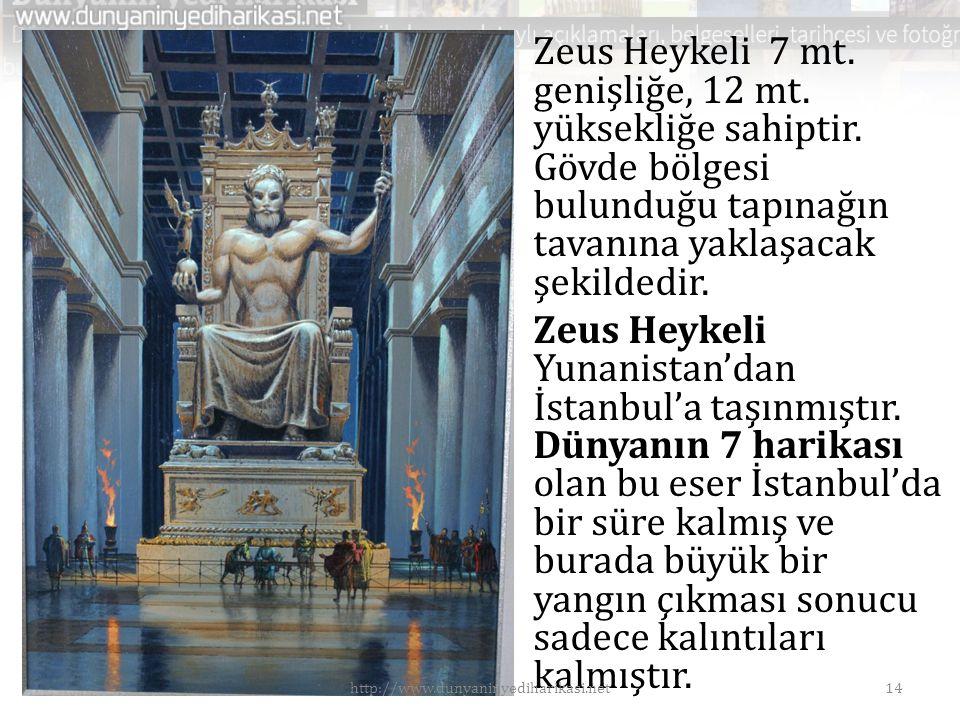 • Zeus Heykeli 7 mt. genişliğe, 12 mt. yüksekliğe sahiptir. Gövde bölgesi bulunduğu tapınağın tavanına yaklaşacak şekildedir. • Zeus Heykeli Yunanista