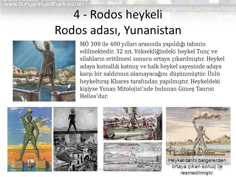 4 - Rodos heykeli Rodos adası, Yunanistan MÖ 300 ile 400 yılları arasında yapıldığı tahmin edilmektedir. 32 mt. Yüksekliğindeki heykel Tunç ve silahla