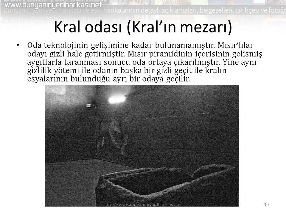 Kral odası (Kral'ın mezarı) • Oda teknolojinin gelişimine kadar bulunamamıştır. Mısır'lılar odayı gizli hale getirmiştir. Mısır piramidinin içerisinin