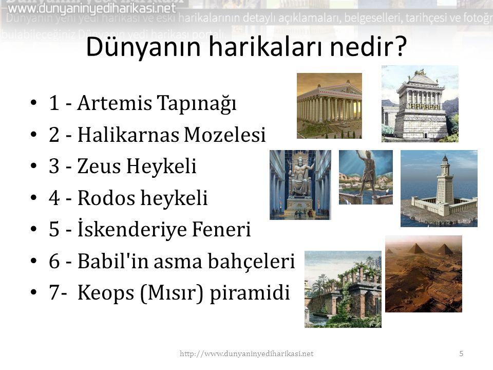 Dünyanın harikaları nedir? • 1 - Artemis Tapınağı • 2 - Halikarnas Mozelesi • 3 - Zeus Heykeli • 4 - Rodos heykeli • 5 - İskenderiye Feneri • 6 - Babi