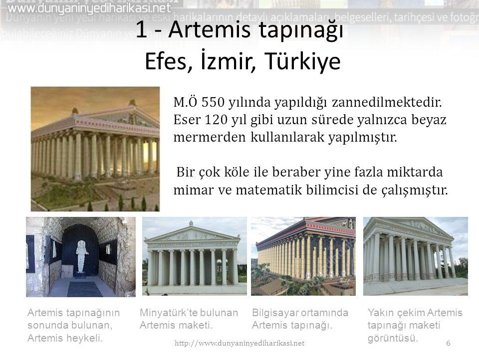 1 - Artemis tapınağı Efes, İzmir, Türkiye M.Ö 550 yılında yapıldığı zannedilmektedir. Eser 120 yıl gibi uzun sürede yalnızca beyaz mermerden kullanıla