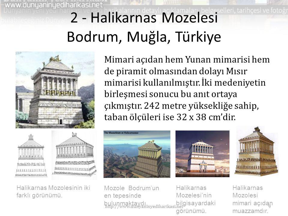 2 - Halikarnas Mozelesi Bodrum, Muğla, Türkiye Mimari açıdan hem Yunan mimarisi hem de piramit olmasından dolayı Mısır mimarisi kullanılmıştır. İki me