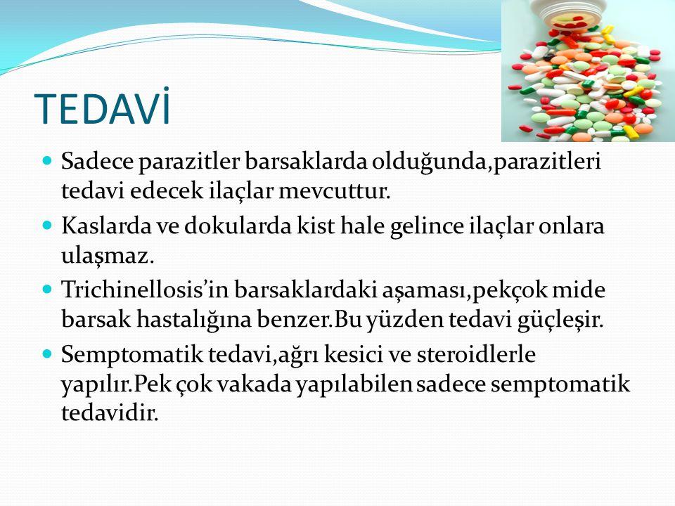 TEDAVİ  Sadece parazitler barsaklarda olduğunda,parazitleri tedavi edecek ilaçlar mevcuttur.  Kaslarda ve dokularda kist hale gelince ilaçlar onlara