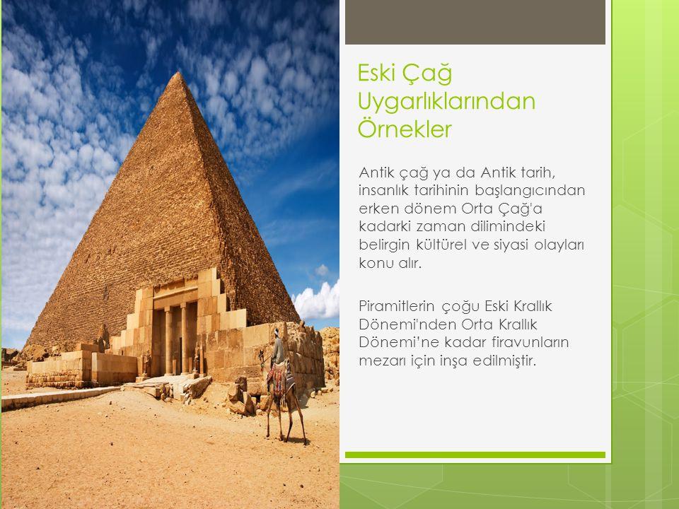 Eski Çağ Uygarlıklarından Örnekler Antik çağ ya da Antik tarih, insanlık tarihinin başlangıcından erken dönem Orta Çağ'a kadarki zaman dilimindeki bel
