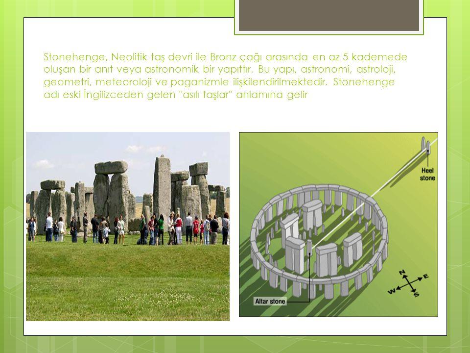 Stonehenge, Neolitik taş devri ile Bronz çağı arasında en az 5 kademede oluşan bir anıt veya astronomik bir yapıttır. Bu yapı, astronomi, astroloji, g