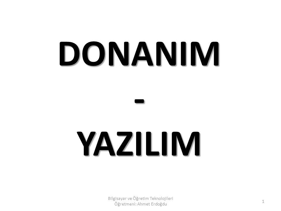 DONANIM - YAZILIM Bilgisayar ve Öğretim Teknolojileri Öğretmeni: Ahmet Erdoğdu 1