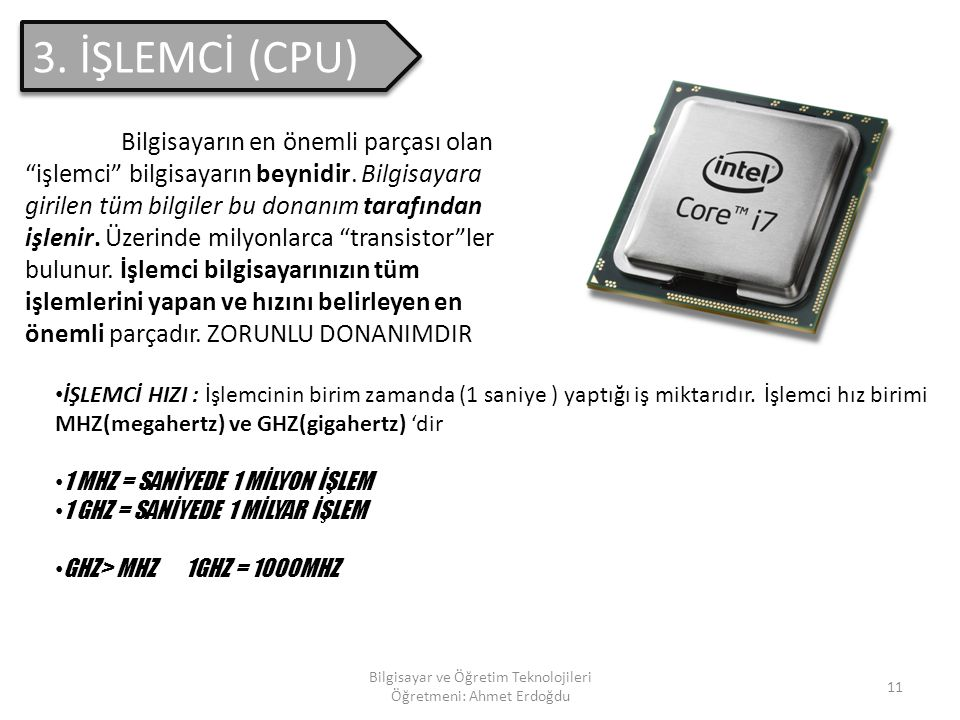 Bilgisayar ve Öğretim Teknolojileri Öğretmeni: Ahmet Erdoğdu 10 2. ANAKART Bilgisayarın Tüm parçalarının takıldığı donanımdır. Bilgisayarın zorunlu bi