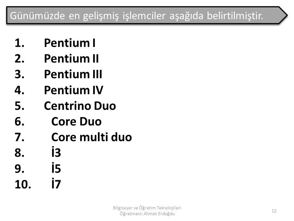 """Bilgisayar ve Öğretim Teknolojileri Öğretmeni: Ahmet Erdoğdu 11 3. İŞLEMCİ (CPU) Bilgisayarın en önemli parçası olan """"işlemci"""" bilgisayarın beynidir."""