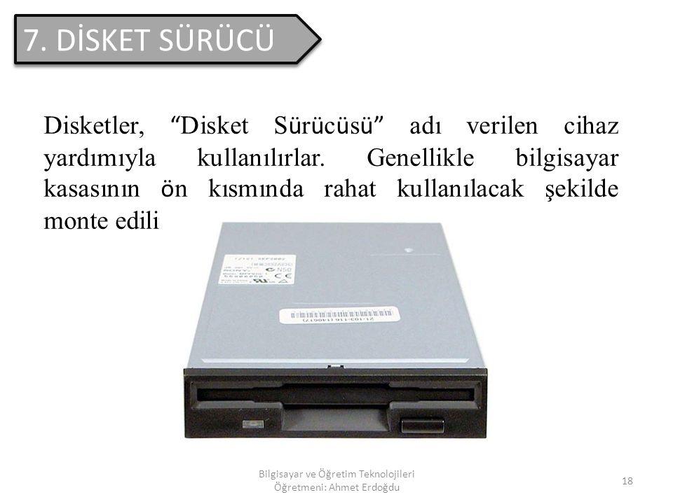 Bilgisayar ve Öğretim Teknolojileri Öğretmeni: Ahmet Erdoğdu 17 7. DİSKET(FLOPPY DİSK Zorunlu bir donanım olmayan disketler; bilgi depolamak, bilgi tr