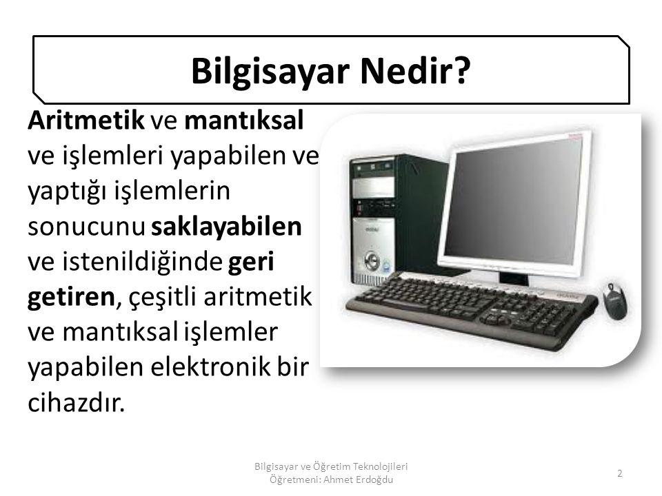 Bilgisayar ve Öğretim Teknolojileri Öğretmeni: Ahmet Erdoğdu 22 10.