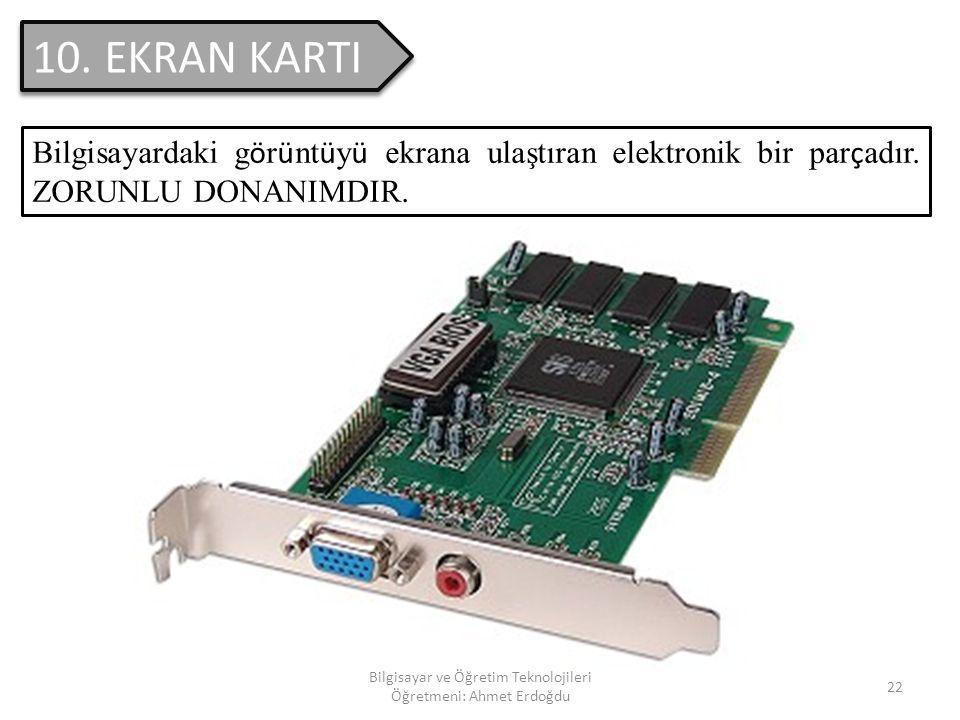 Bilgisayar ve Öğretim Teknolojileri Öğretmeni: Ahmet Erdoğdu 21 9. FLASH DİSK(USB) Zorunlu bir donanım olmayan FLASH DİSKLER; bilgi depolamak, bilgi t