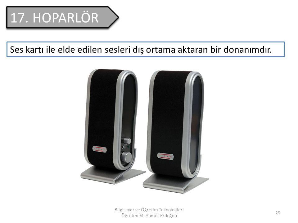 Bilgisayar ve Öğretim Teknolojileri Öğretmeni: Ahmet Erdoğdu 28 16. SCANNER(TARAYICI) Zorunlu bir donanım olmayan tarayıcılar; kağıt üzerindeki veriyi