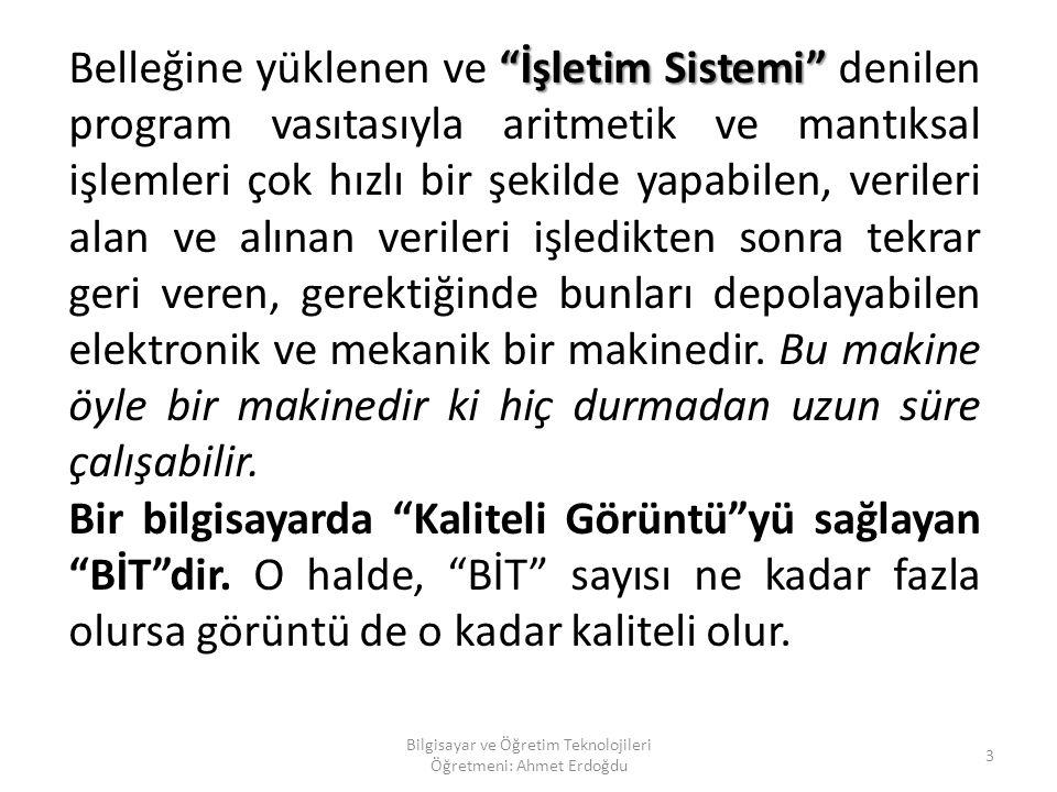 Bilgisayar ve Öğretim Teknolojileri Öğretmeni: Ahmet Erdoğdu 13 4.