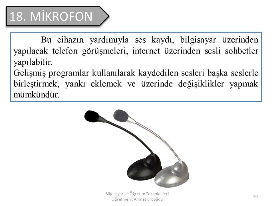 Bilgisayar ve Öğretim Teknolojileri Öğretmeni: Ahmet Erdoğdu 29 17. HOPARLÖR Ses kartı ile elde edilen sesleri dış ortama aktaran bir donanımdır.