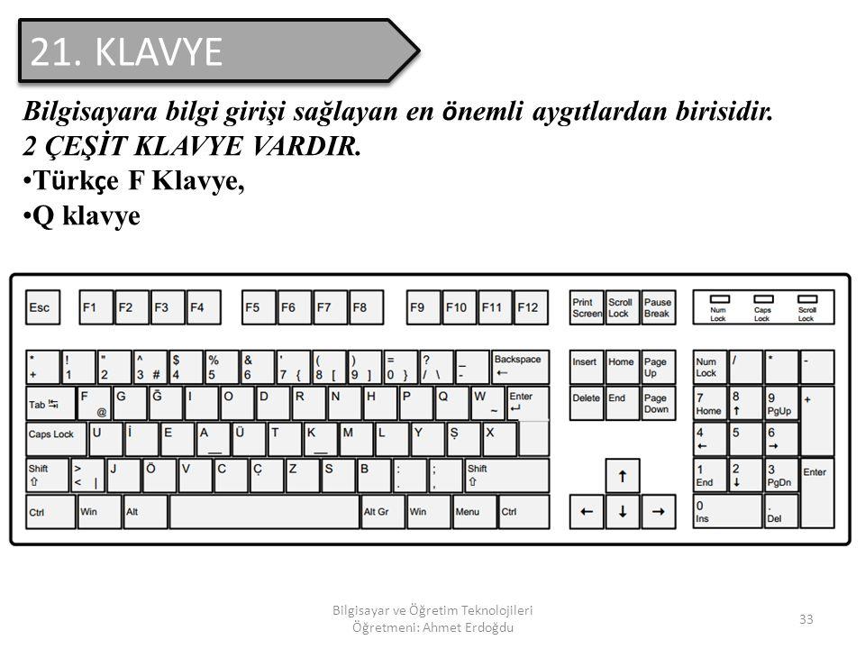 Bilgisayar ve Öğretim Teknolojileri Öğretmeni: Ahmet Erdoğdu 32 20. FARE(MOUSE) Bilgisayarın zorunlu bir donanımlarından olan fare; bilgisayarın giriş