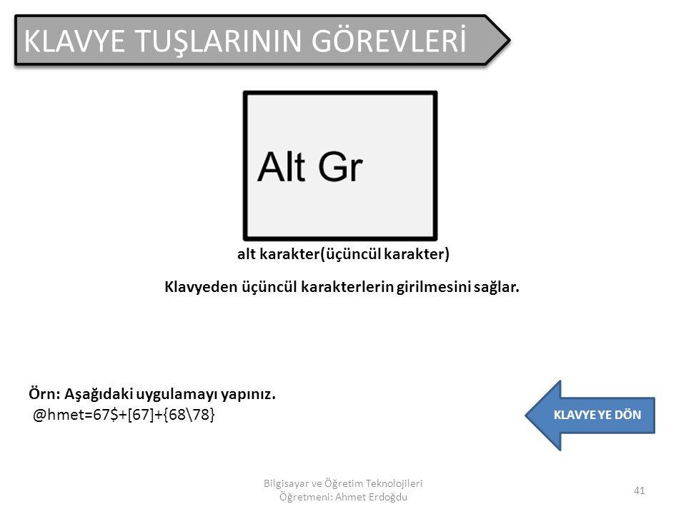 KLAVYE TUŞLARININ GÖREVLERİ 40 Bilgisayar ve Öğretim Teknolojileri Öğretmeni: Ahmet Erdoğdu KLAVYE YE DÖN Üst karakter(ikincil karakter) Klavyeden iki